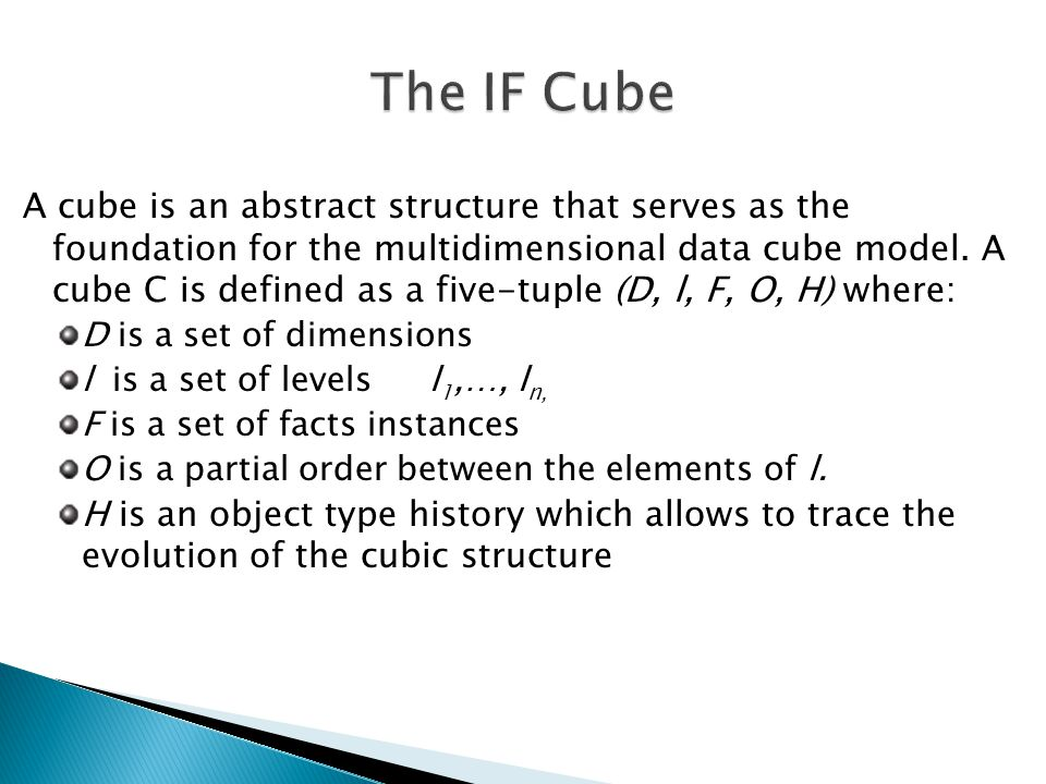 A cube is an abstract structure that serves as the foundation for the multidimensional data cube model.