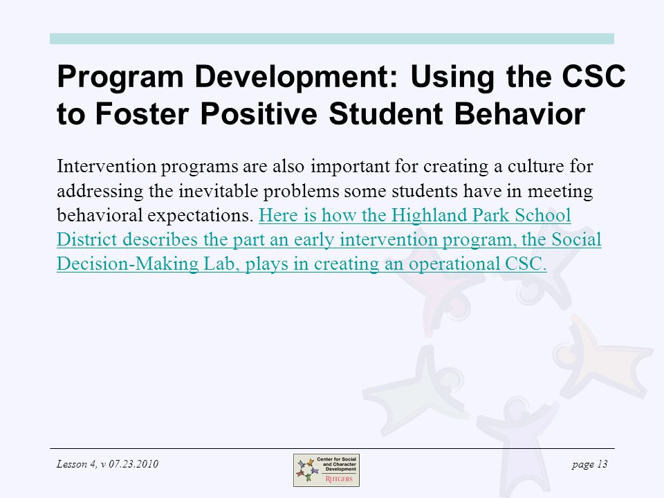 Lesson 4, v 07.23.2010page 13 Program Development: Using the CSC to Foster Positive Student Behavior Intervention programs are also important for crea