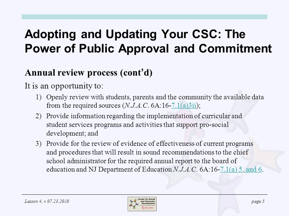 Lesson 4, v 07.23.2010page 5 Adopting and Updating Your CSC: The Power of Public Approval and Commitment Annual review process (cont d) It is an oppor
