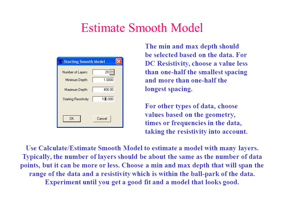 Estimate Smooth Model Use Calculate/Estimate Smooth Model to estimate a model with many layers. Typically, the number of layers should be about the sa