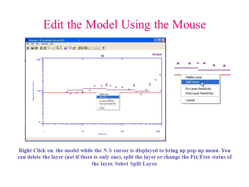 Edit the Model Using the Mouse Right Click on the model while the N-S cursor is displayed to bring up pop-up menu. You can delete the layer (not if th