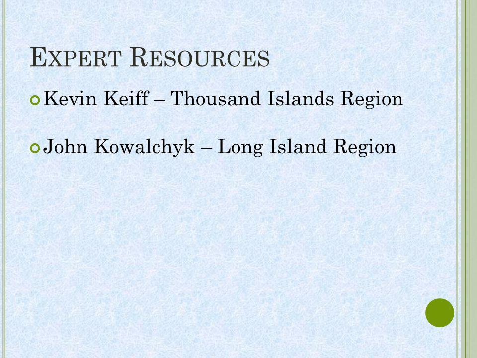 E XPERT R ESOURCES Kevin Keiff – Thousand Islands Region John Kowalchyk – Long Island Region