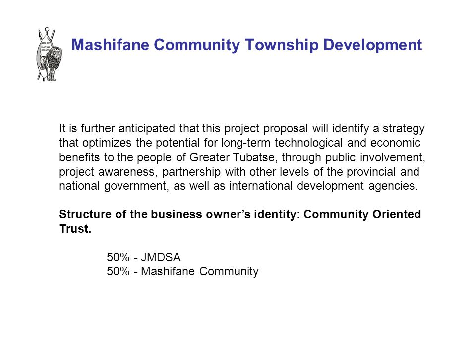 Mashifane Community Township Development It is further anticipated that this project proposal will identify a strategy that optimizes the potential fo