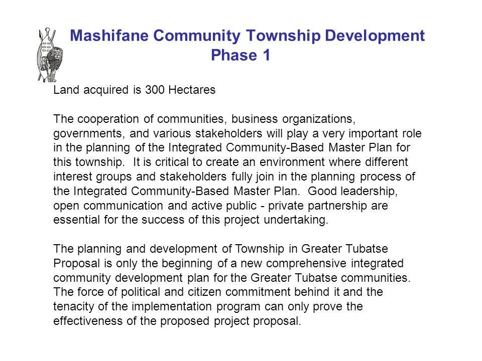 Mashifane Community Township Development Phase 1 Land acquired is 300 Hectares The cooperation of communities, business organizations, governments, an