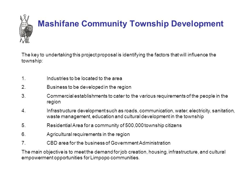 Mashifane Community Township Development The key to undertaking this project proposal is identifying the factors that will influence the township: 1.I
