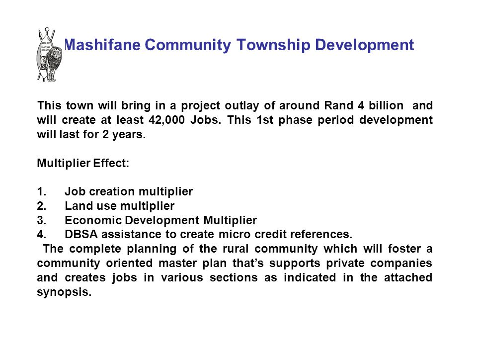 Mashifane Community Township Development This town will bring in a project outlay of around Rand 4 billion and will create at least 42,000 Jobs.