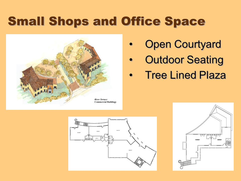 Small Shops and Office Space Open Courtyard Outdoor Seating Tree Lined Plaza Open Courtyard Outdoor Seating Tree Lined Plaza