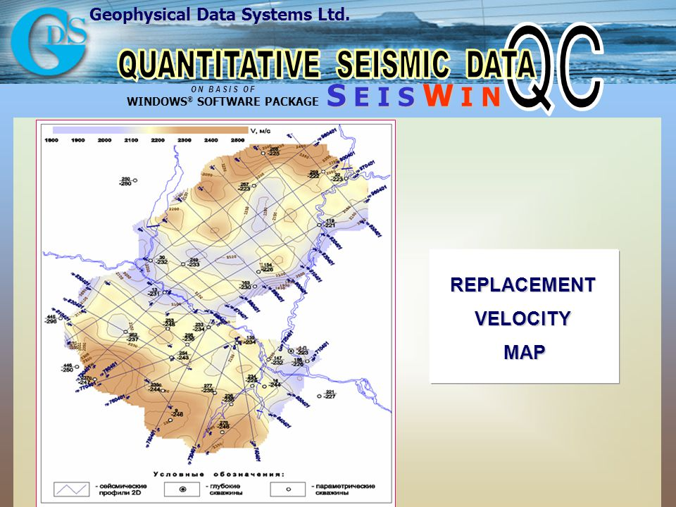 Geophysical Data Systems Ltd. S E I S W I N O N B A S I S O F WINDOWS ® SOFTWARE PACKAGE REPLACEMENT VELOCITY MAP