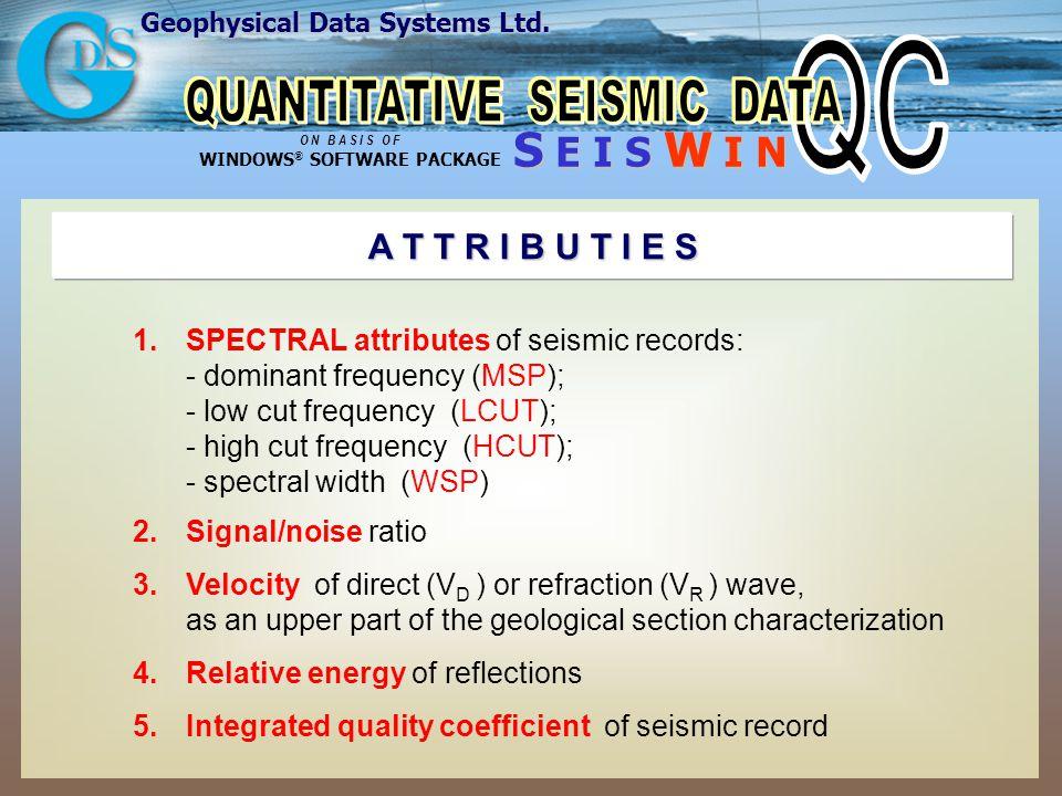 Geophysical Data Systems Ltd. S E I S W I N O N B A S I S O F WINDOWS ® SOFTWARE PACKAGE A T T R I B U T I E S 1.SPECTRAL attributes of seismic record
