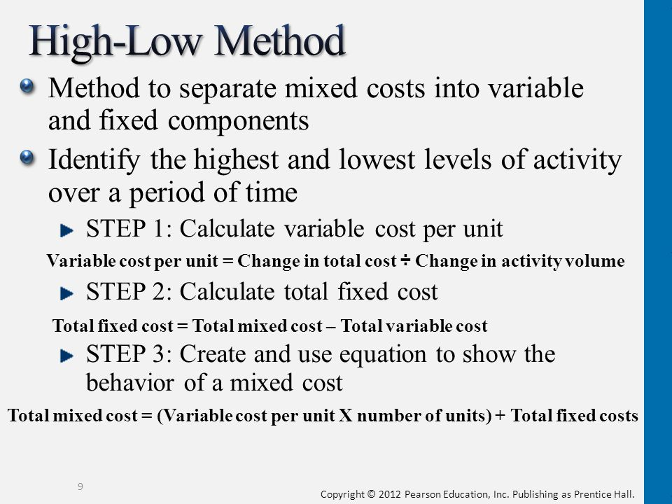 Method to separate mixed costs into variable and fixed components Identify the highest and lowest levels of activity over a period of time STEP 1: Cal