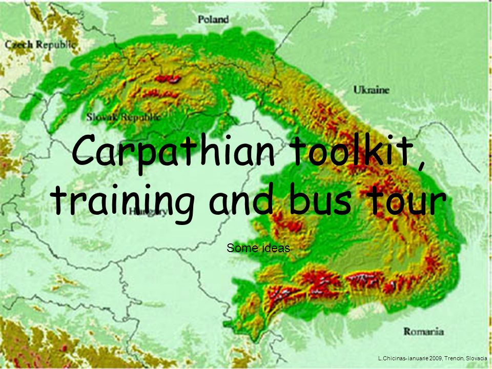 Carpathian toolkit, training and bus tour Some ideas L.Chicinas- ianuarie 2009, Trencin, Slovacia