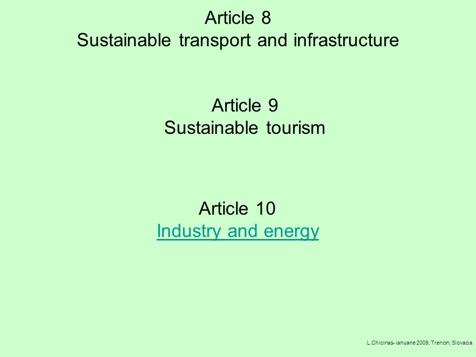 Article 8 Sustainable transport and infrastructure L.Chicinas- ianuarie 2009, Trencin, Slovacia Article 9 Sustainable tourism Article 10 Industry and energy Industry and energy