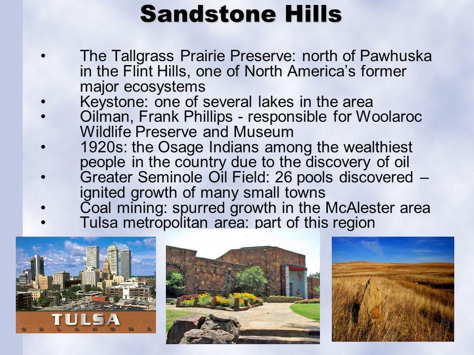 Sandstone Hills Sandstone Hills The Tallgrass Prairie Preserve: north of Pawhuska in the Flint Hills, one of North Americas former major ecosystems Ke