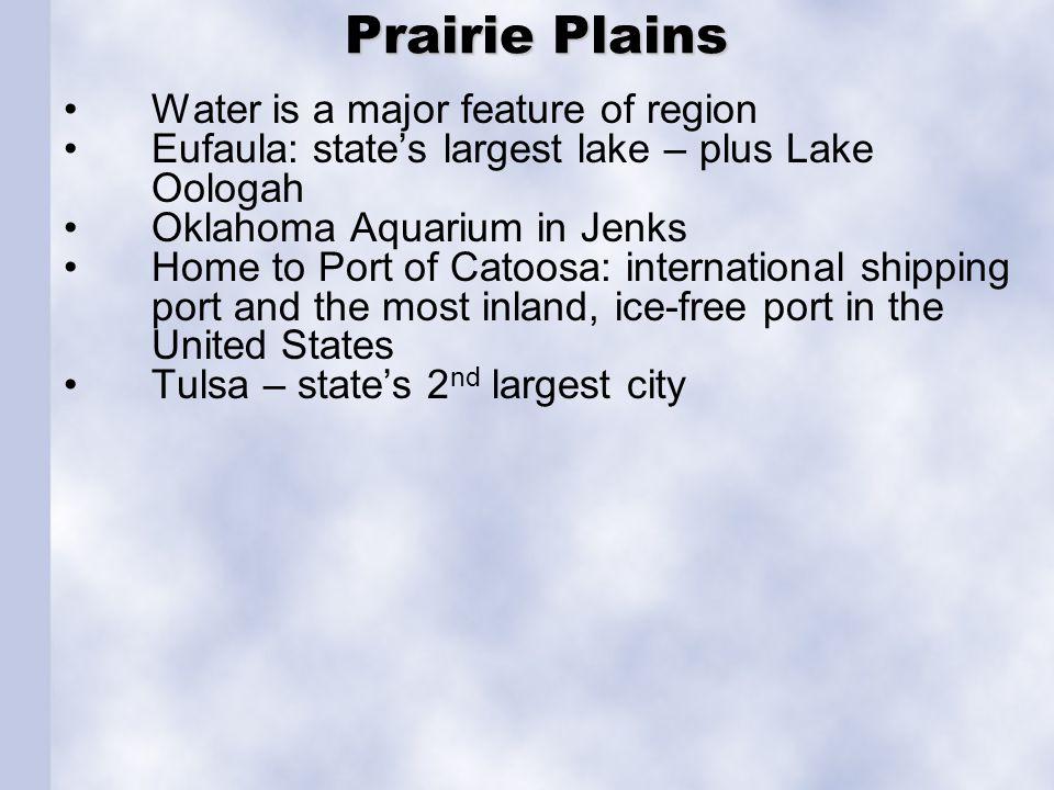 Prairie Plains Prairie Plains Water is a major feature of region Eufaula: states largest lake – plus Lake Oologah Oklahoma Aquarium in Jenks Home to P