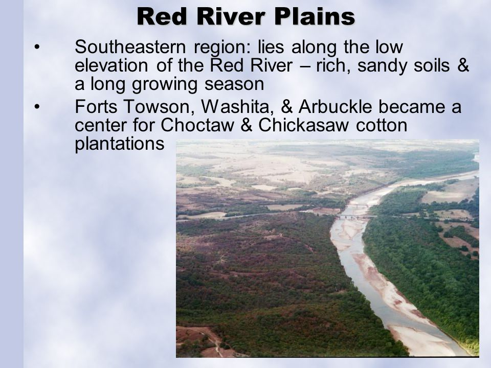 Red River Plains Southeastern region: lies along the low elevation of the Red River – rich, sandy soils & a long growing season Forts Towson, Washita,