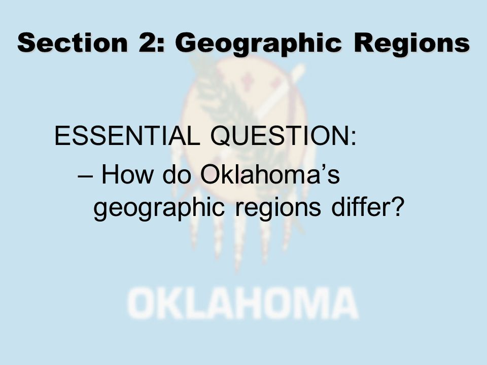 Section 2: Geographic Regions ESSENTIAL QUESTION: – How do Oklahomas geographic regions differ?