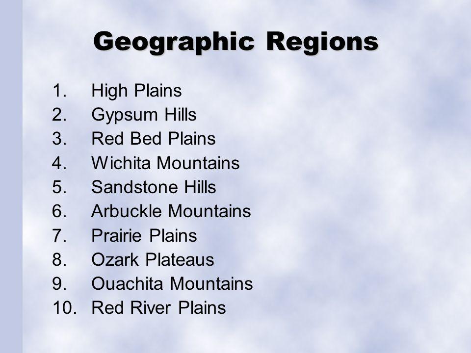 Geographic Regions 1.High Plains 2.Gypsum Hills 3.Red Bed Plains 4.Wichita Mountains 5.Sandstone Hills 6.Arbuckle Mountains 7.Prairie Plains 8.Ozark P