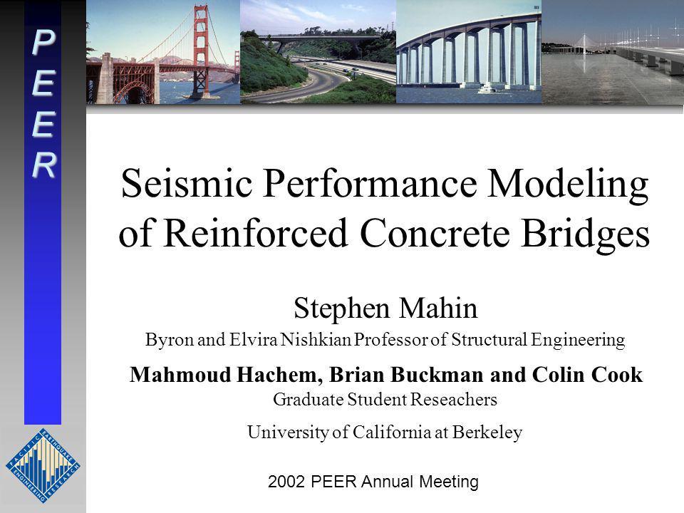 2002 PEER Annual Meeting PEER Bridge Program Focus on: Monolithic reinforced concrete bridge construction New rather than older construction detailing Representative of: –Viaducts –Overcrossings –Major interchanges