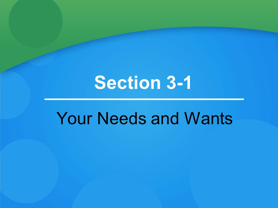 Section 3-1 Your Needs and Wants
