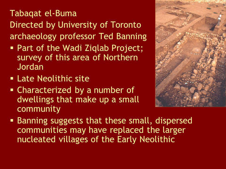 Tabaqat el-Buma Directed by University of Toronto archaeology professor Ted Banning Part of the Wadi Ziqlab Project; survey of this area of Northern J