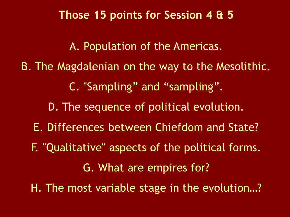 Those 15 points for Session 4 & 5 A. Population of the Americas. B. The Magdalenian on the way to the Mesolithic. C.