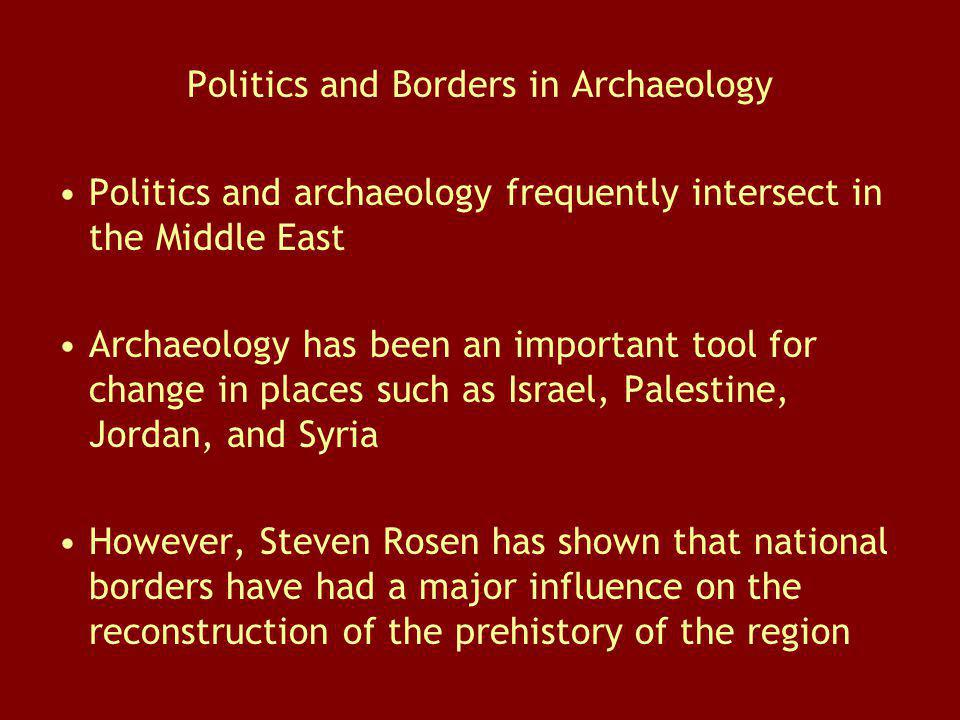 Politics and Borders in Archaeology Politics and archaeology frequently intersect in the Middle East Archaeology has been an important tool for change