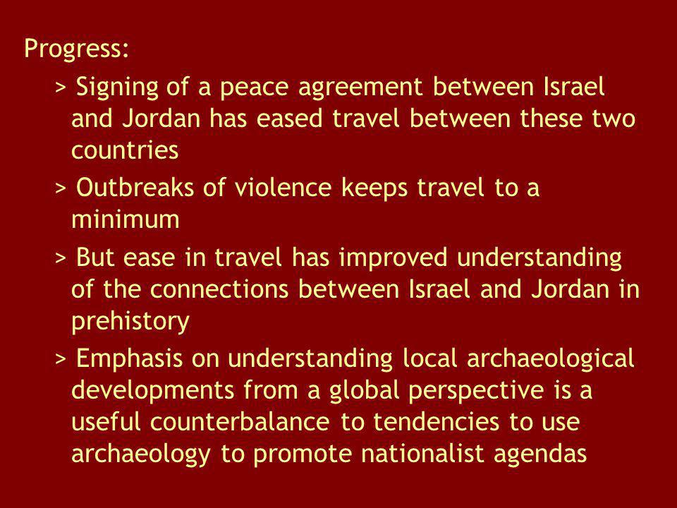 Progress: > Signing of a peace agreement between Israel and Jordan has eased travel between these two countries > Outbreaks of violence keeps travel t