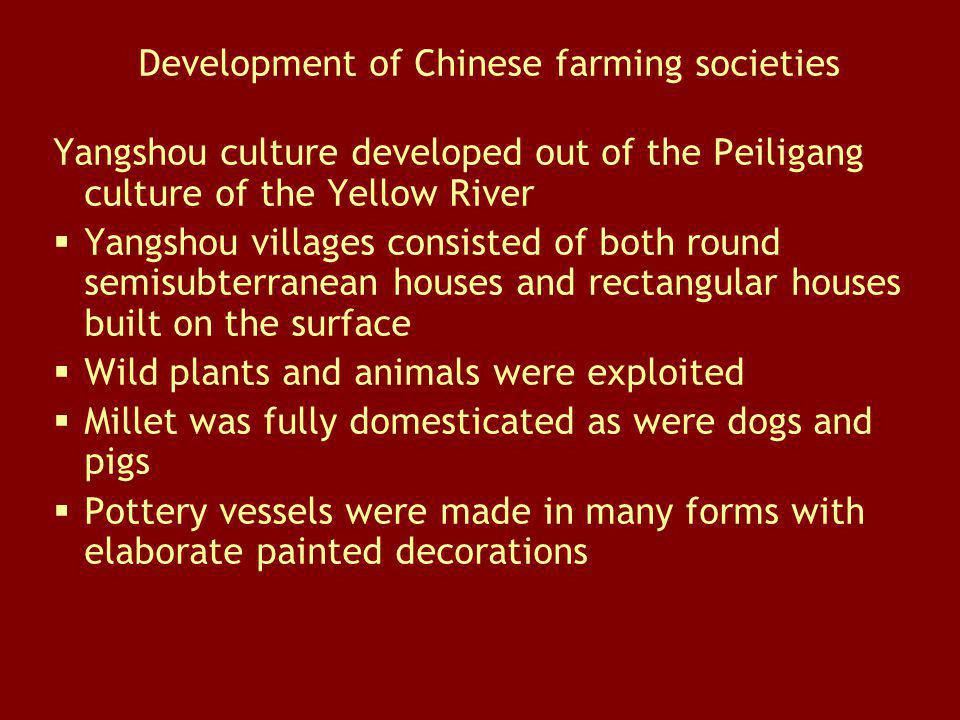 Development of Chinese farming societies Yangshou culture developed out of the Peiligang culture of the Yellow River Yangshou villages consisted of bo