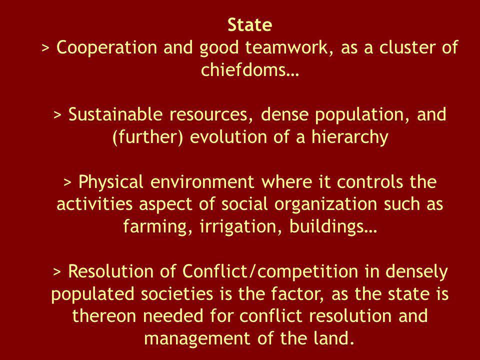 State > Cooperation and good teamwork, as a cluster of chiefdoms… > Sustainable resources, dense population, and (further) evolution of a hierarchy >
