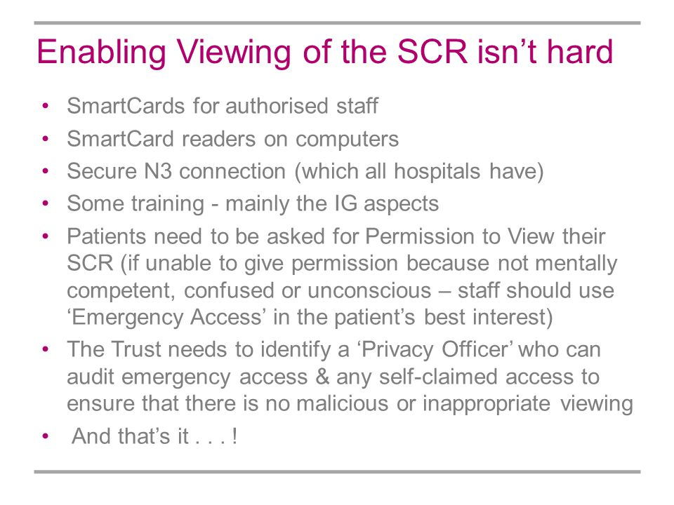 Enabling Viewing of the SCR isnt hard SmartCards for authorised staff SmartCard readers on computers Secure N3 connection (which all hospitals have) S