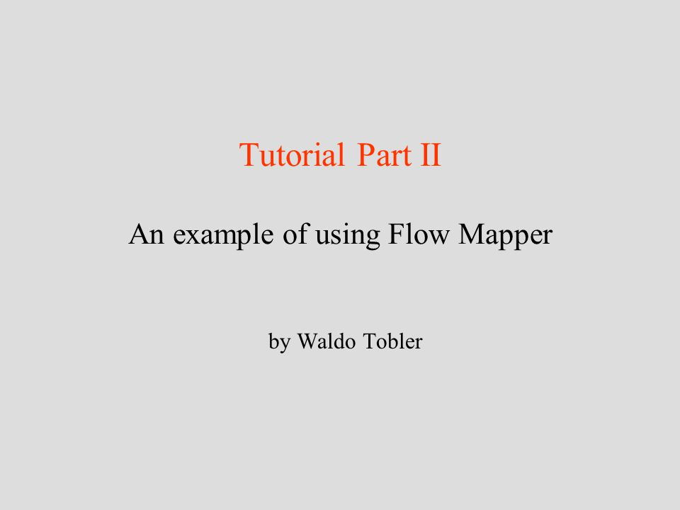 Tutorial Part II An example of using Flow Mapper by Waldo Tobler