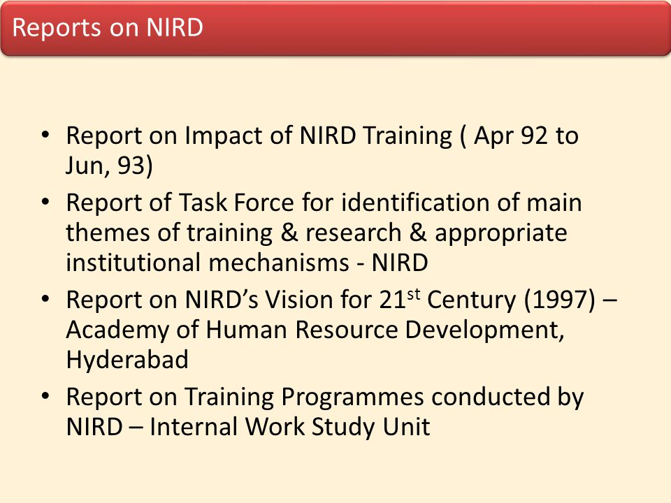 Reports on NIRD Report on Impact of NIRD Training ( Apr 92 to Jun, 93) Report of Task Force for identification of main themes of training & research &