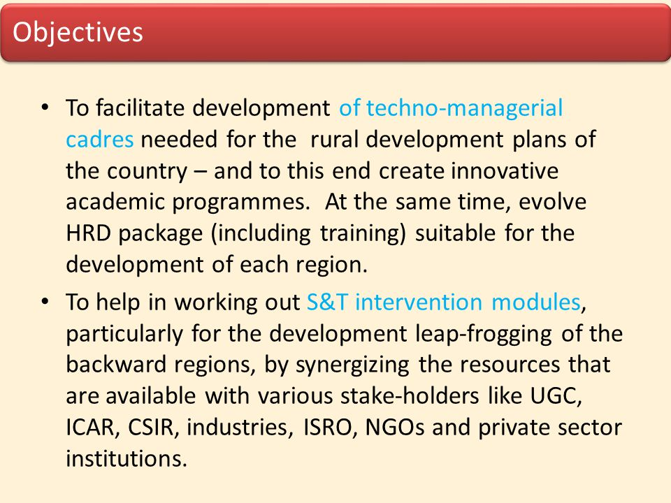Objectives To facilitate development of techno-managerial cadres needed for the rural development plans of the country – and to this end create innova