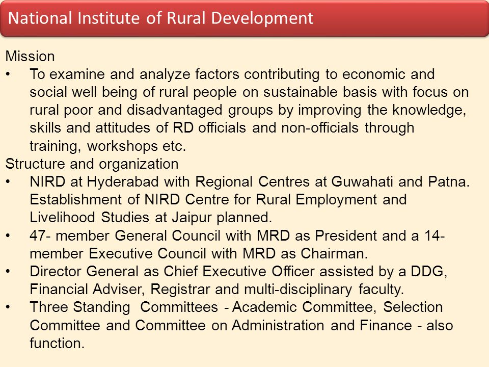 National Institute of Rural Development Mission To examine and analyze factors contributing to economic and social well being of rural people on susta