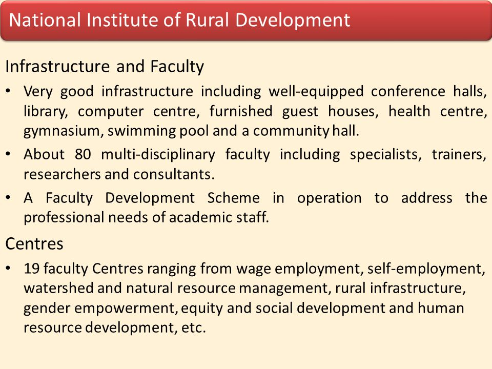 National Institute of Rural Development Training Activities Conduct Training programmes for about 10000 Senior Officers and Executives in RD management and PRI elected members at NIRD Headquarters and Regional Centres, SIRDs, etc.