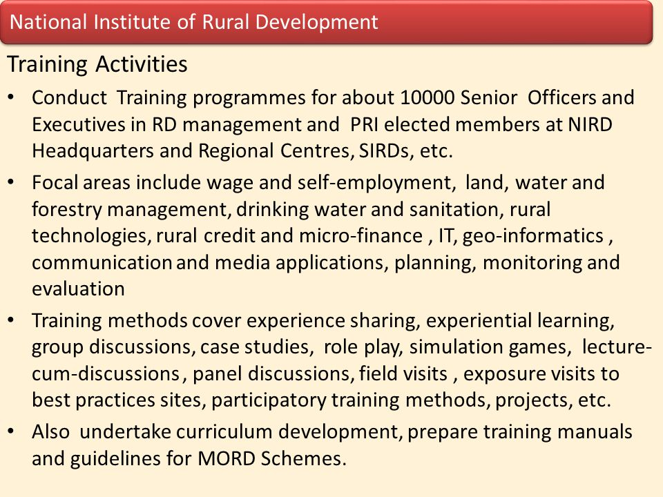 National Institute of Rural Development Training Activities Conduct Training programmes for about 10000 Senior Officers and Executives in RD managemen