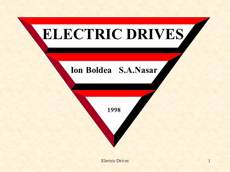 Electric Drives1 ELECTRIC DRIVES Ion Boldea S.A.Nasar 1998