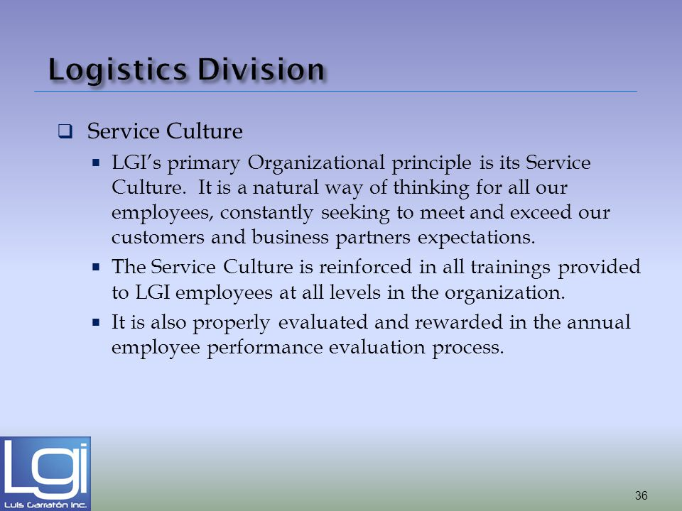 Service Culture LGIs primary Organizational principle is its Service Culture. It is a natural way of thinking for all our employees, constantly seekin