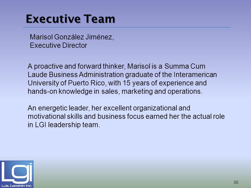 Marisol González Jiménez, Executive Director A proactive and forward thinker, Marisol is a Summa Cum Laude Business Administration graduate of the Int