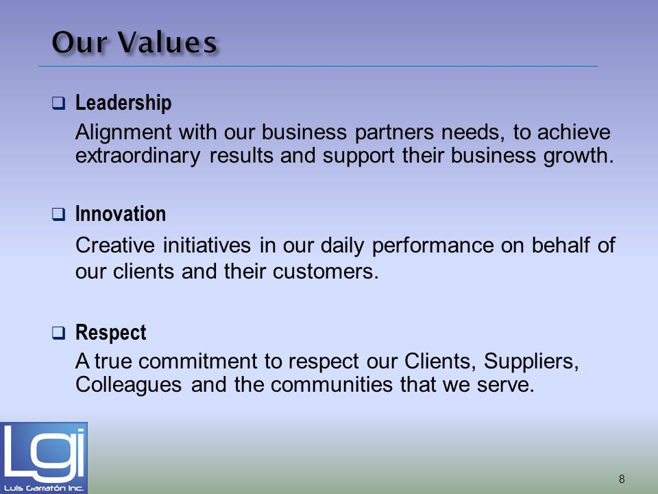 Our Values Leadership Alignment with our business partners needs, to achieve extraordinary results and support their business growth. Innovation Creat