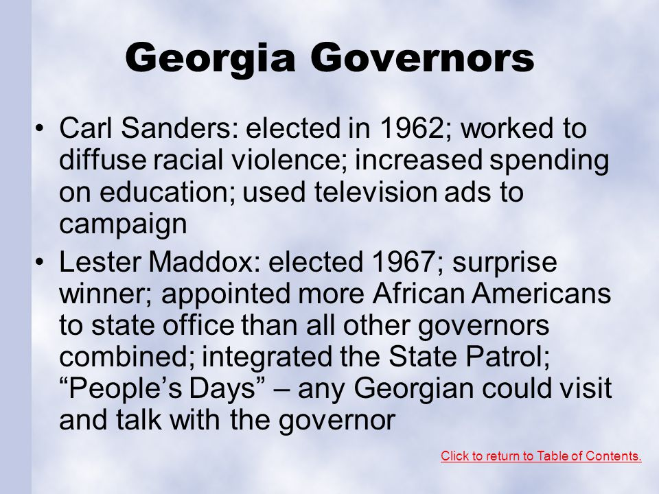 Georgia Governors Carl Sanders: elected in 1962; worked to diffuse racial violence; increased spending on education; used television ads to campaign L