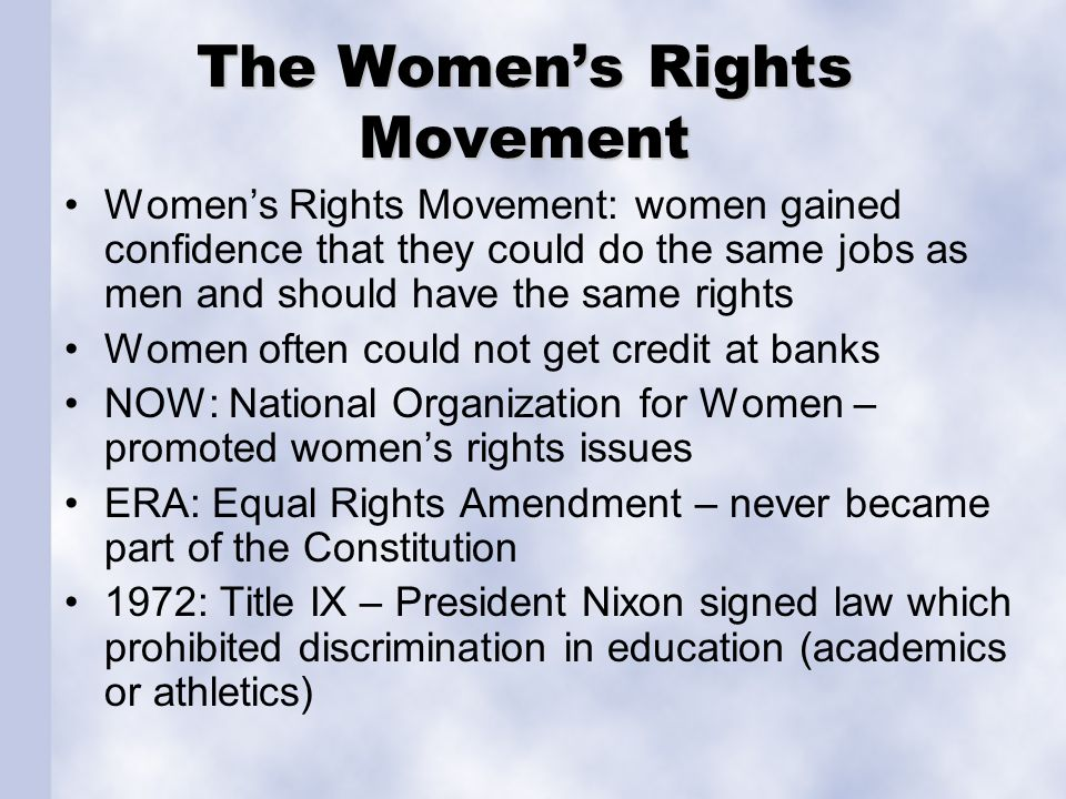 The Womens Rights Movement Womens Rights Movement: women gained confidence that they could do the same jobs as men and should have the same rights Wom