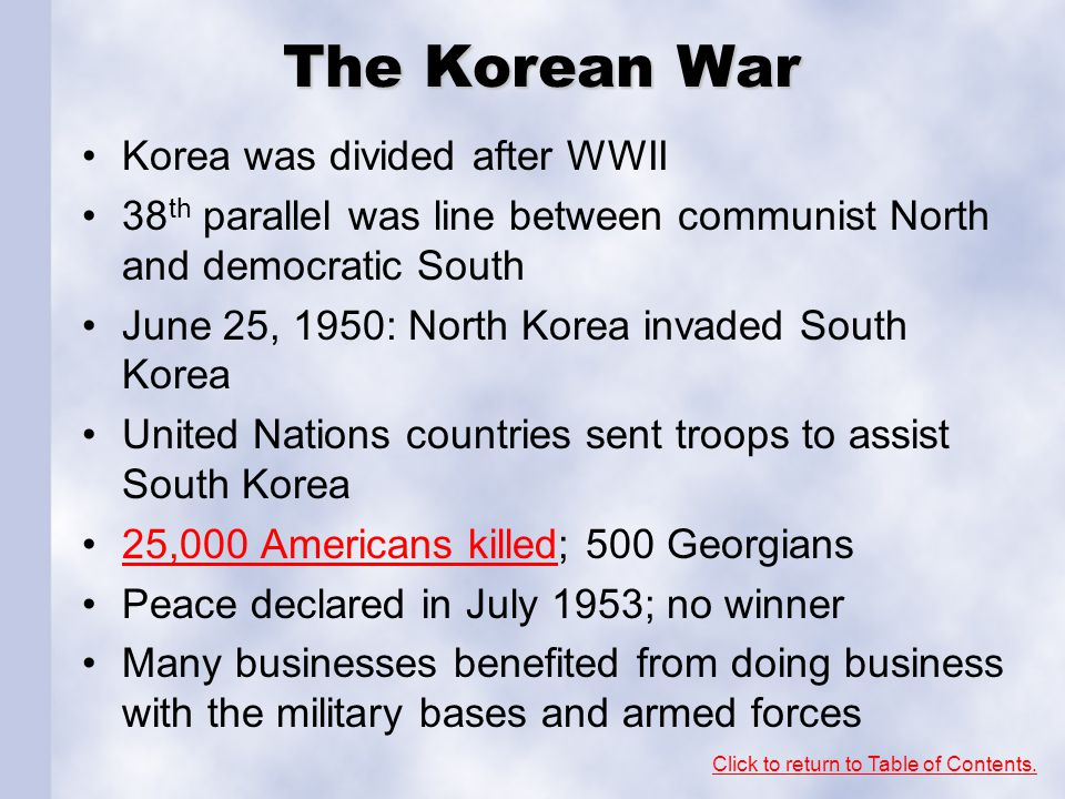 The Korean War Korea was divided after WWII 38 th parallel was line between communist North and democratic South June 25, 1950: North Korea invaded So