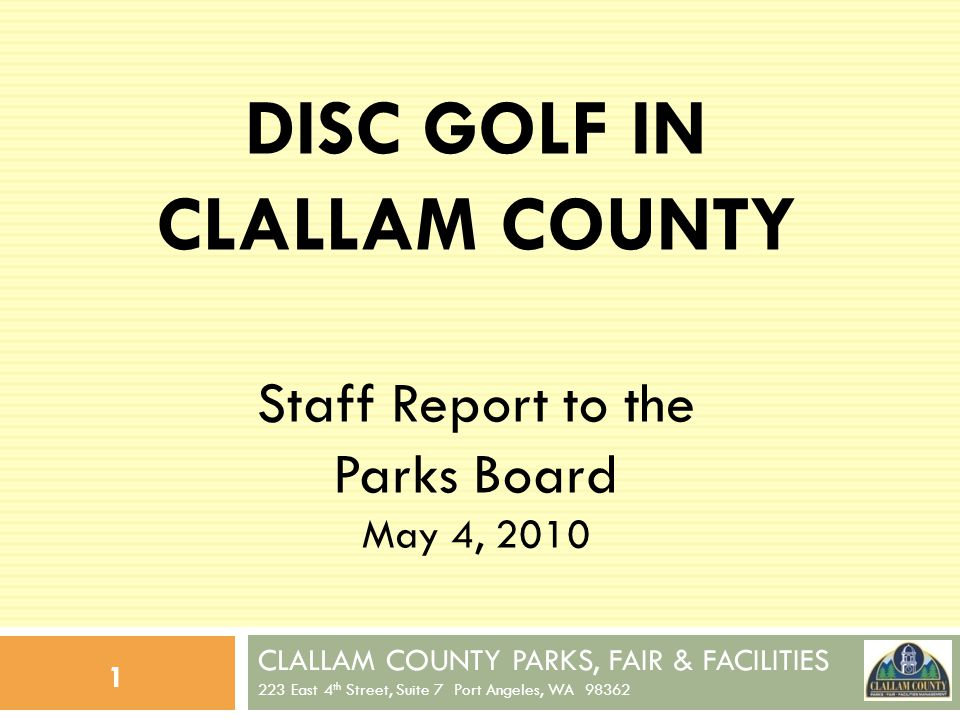 CLALLAM COUNTY PARKS, FAIR & FACILITIES 223 East 4 th Street, Suite 7 Port Angeles, WA 98362 12 Existing County Parks 1.Currently, there are 19 County Park sites.