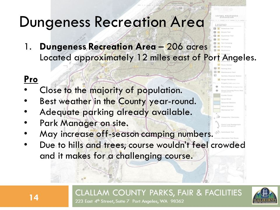 CLALLAM COUNTY PARKS, FAIR & FACILITIES 223 East 4 th Street, Suite 7 Port Angeles, WA 98362 14 Dungeness Recreation Area 1.Dungeness Recreation Area – 206 acres Located approximately 12 miles east of Port Angeles.