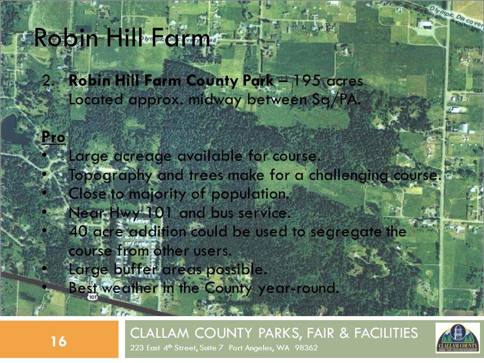 CLALLAM COUNTY PARKS, FAIR & FACILITIES 223 East 4 th Street, Suite 7 Port Angeles, WA 98362 16 Robin Hill Farm 2.Robin Hill Farm County Park – 195 acres Located approx.