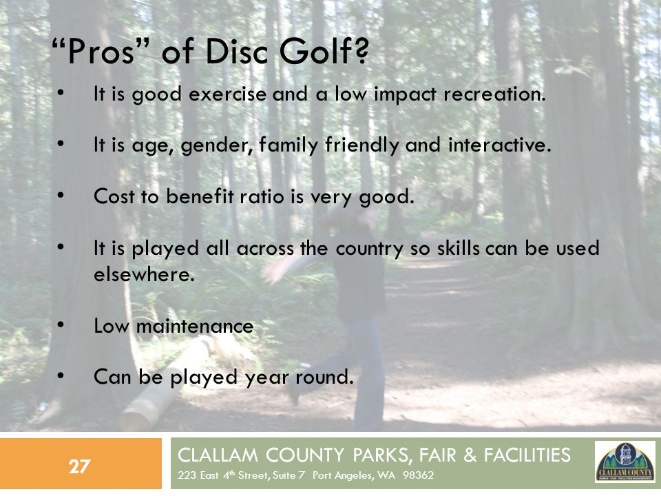 CLALLAM COUNTY PARKS, FAIR & FACILITIES 223 East 4 th Street, Suite 7 Port Angeles, WA 98362 27 Pros of Disc Golf.