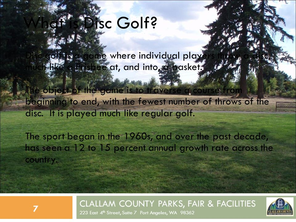 CLALLAM COUNTY PARKS, FAIR & FACILITIES 223 East 4 th Street, Suite 7 Port Angeles, WA 98362 8 2008 41 DISC GOLF COURSES IN STATE 32 PUBLIC COURSES (IN RED) 9 PRIVATE COURSES (IN GREEN) 2010 59 DISC GOLF COURSES IN STATE 48 PUBLIC COURSES 11 PRIVATE COURSES