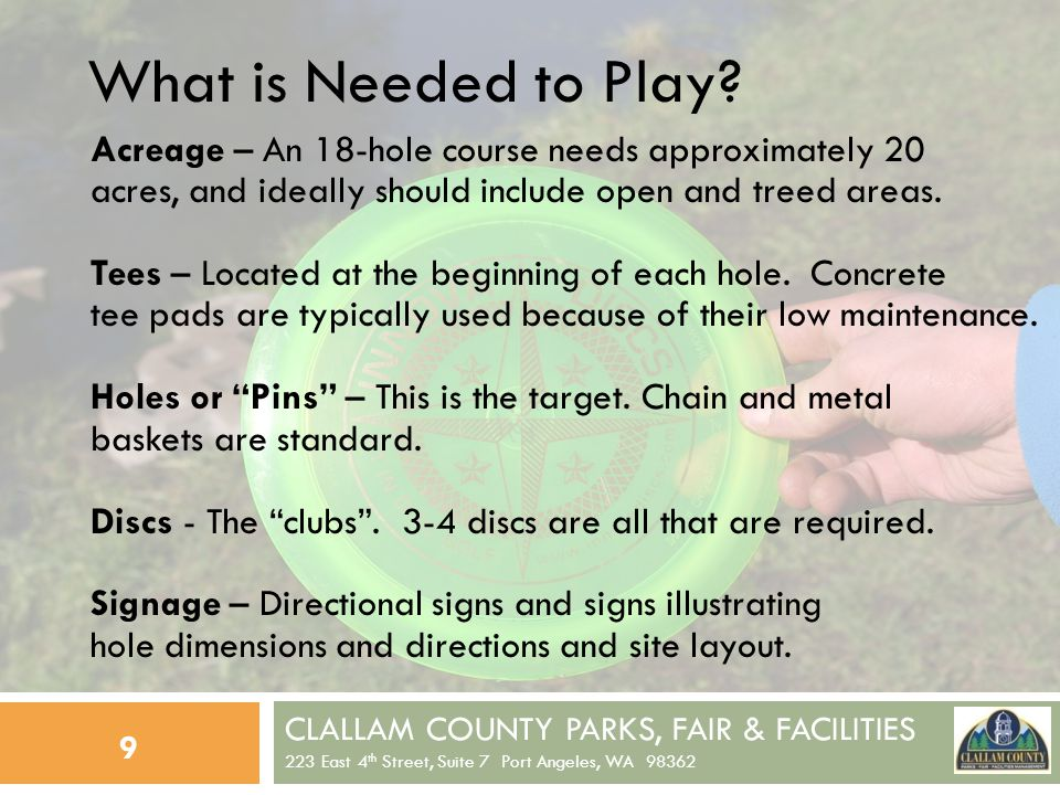 CLALLAM COUNTY PARKS, FAIR & FACILITIES 223 East 4 th Street, Suite 7 Port Angeles, WA 98362 9 What is Needed to Play.