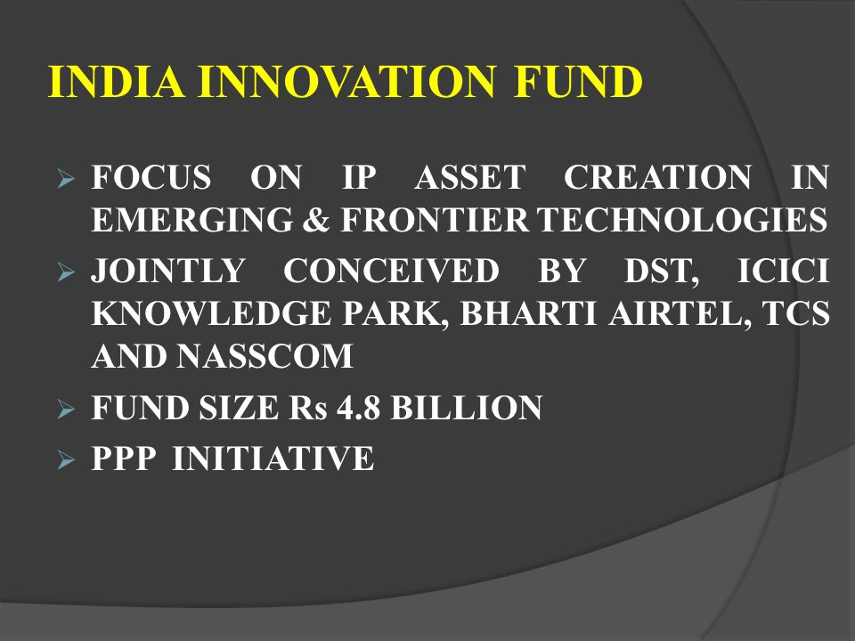 INDIA INNOVATION FUND FOCUS ON IP ASSET CREATION IN EMERGING & FRONTIER TECHNOLOGIES JOINTLY CONCEIVED BY DST, ICICI KNOWLEDGE PARK, BHARTI AIRTEL, TC